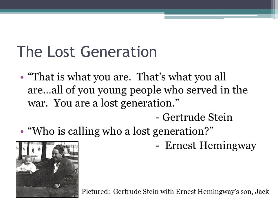 The Lost Generation That is what you are.