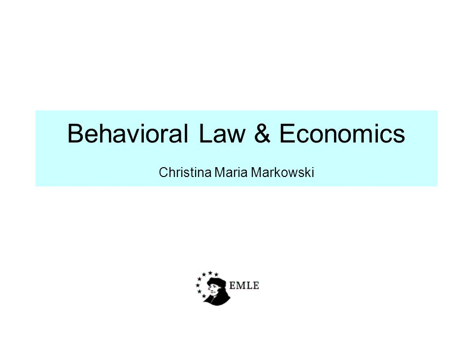 Behavioral Law & Economics Christina Maria Markowski