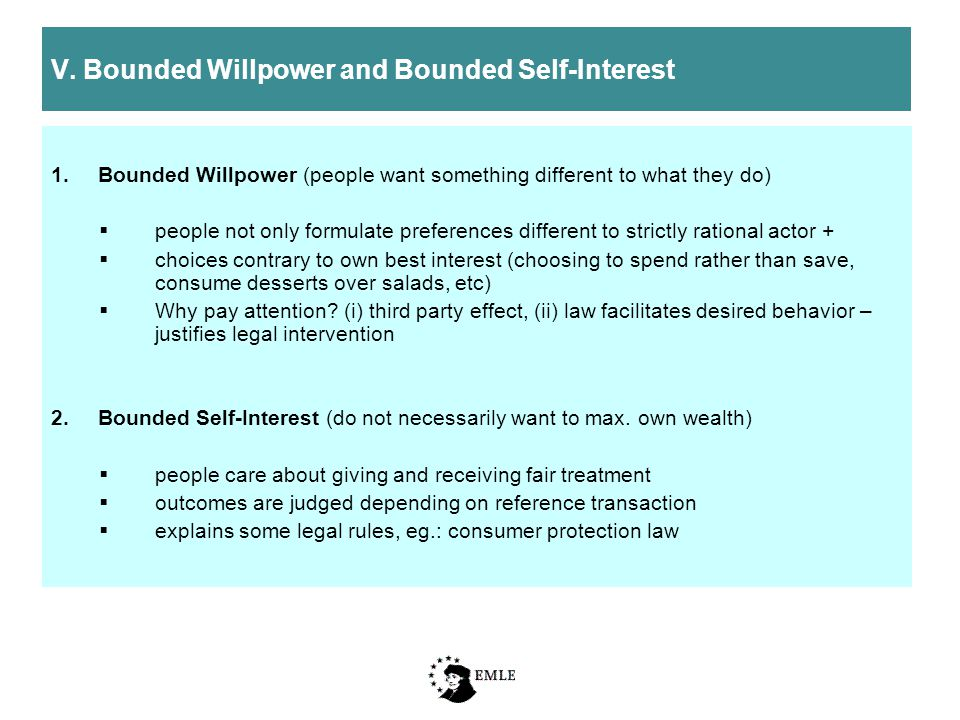 V. Bounded Willpower and Bounded Self-Interest 1.Bounded Willpower (people want something different to what they do)  people not only formulate prefe