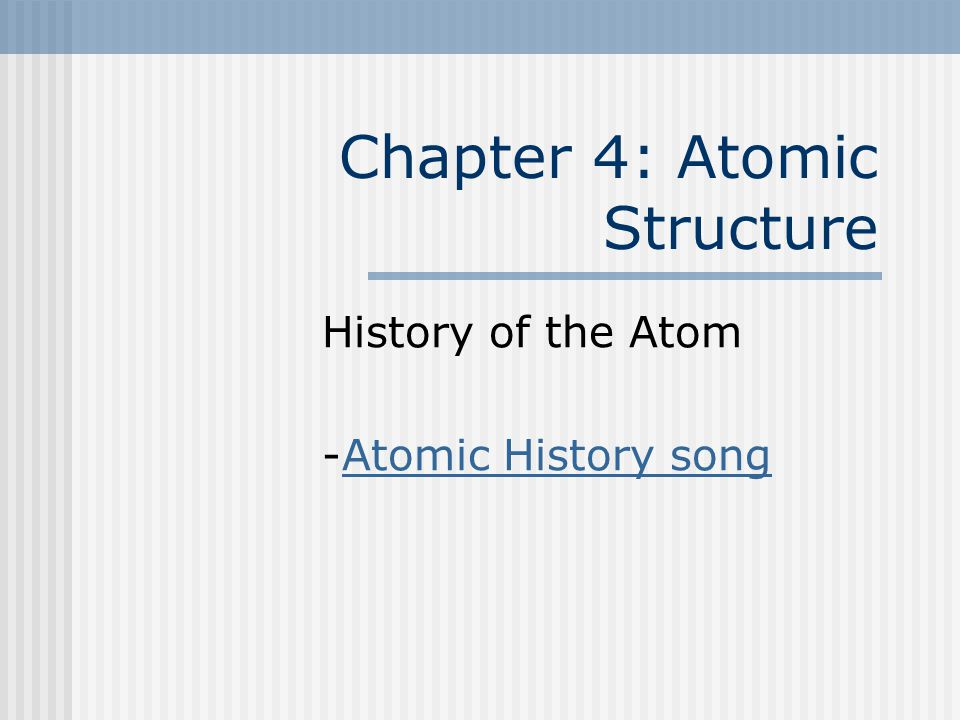 Chapter 4: Atomic Structure History of the Atom -Atomic History songAtomic History song