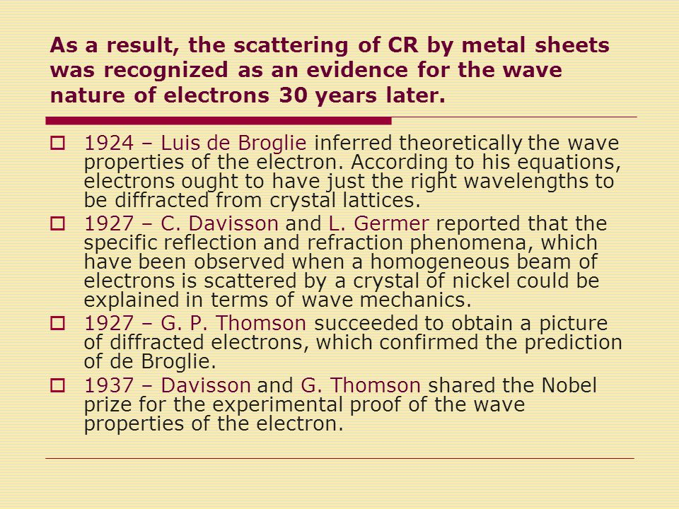 As a result, the scattering of CR by metal sheets was recognized as an evidence for the wave nature of electrons 30 years later.