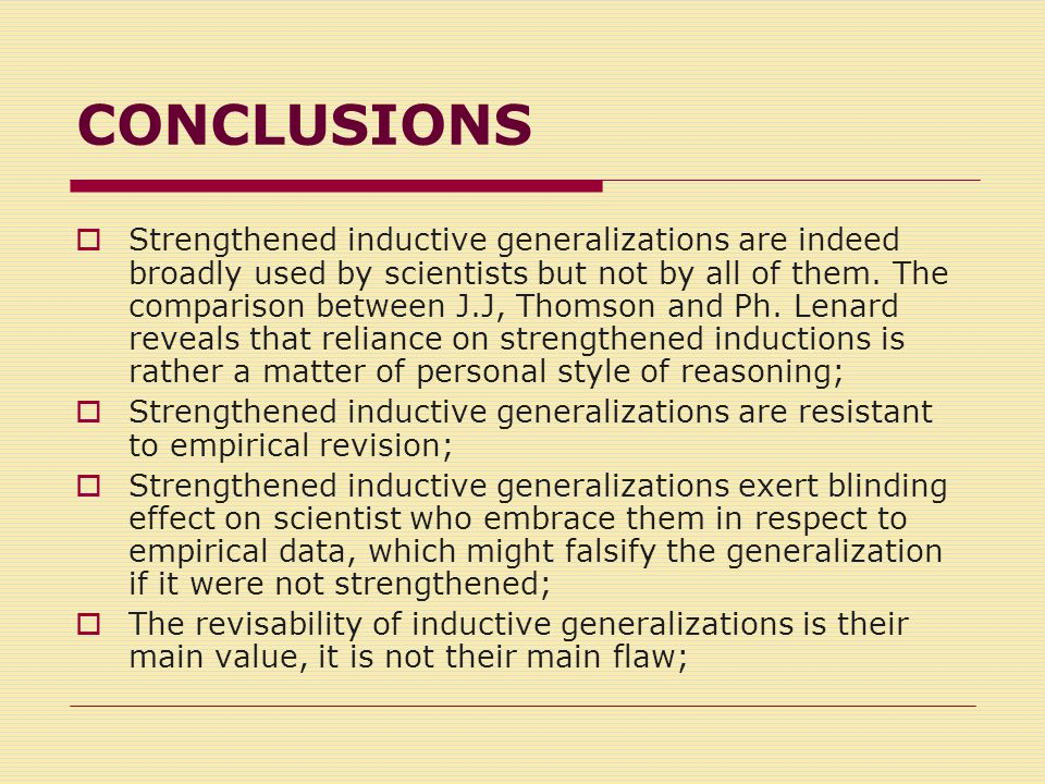 CONCLUSIONS  Strengthened inductive generalizations are indeed broadly used by scientists but not by all of them.