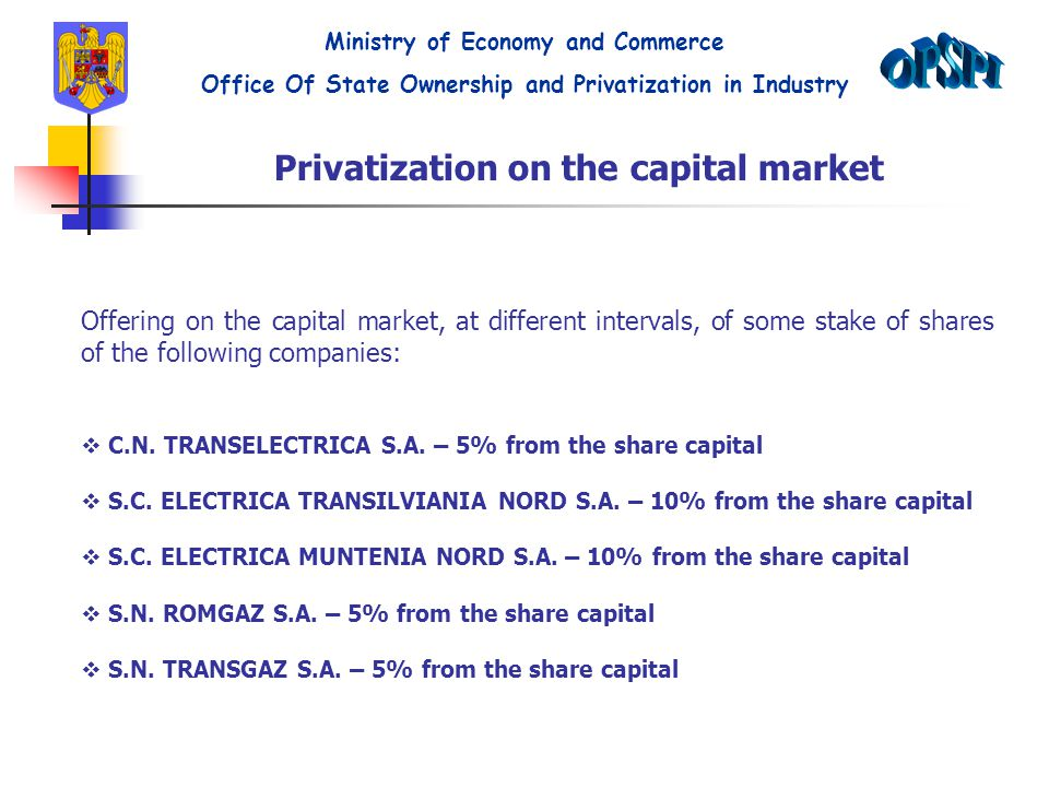 Privatization on the capital market Offering on the capital market, at different intervals, of some stake of shares of the following companies:  C.N.