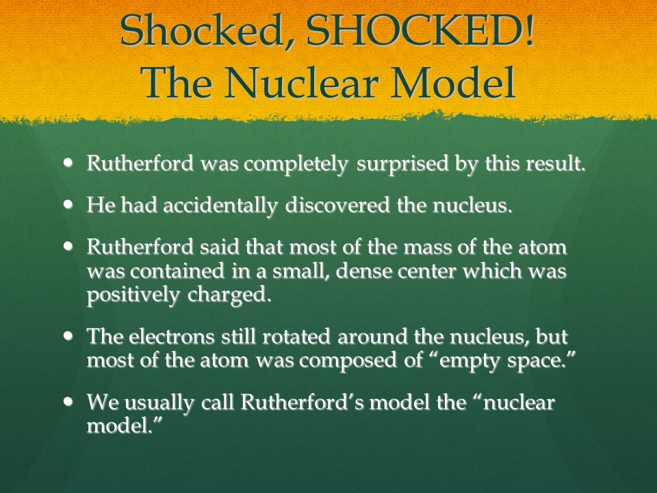 Shocked, SHOCKED! The Nuclear Model Rutherford was completely surprised by this result. Rutherford was completely surprised by this result. He had acc