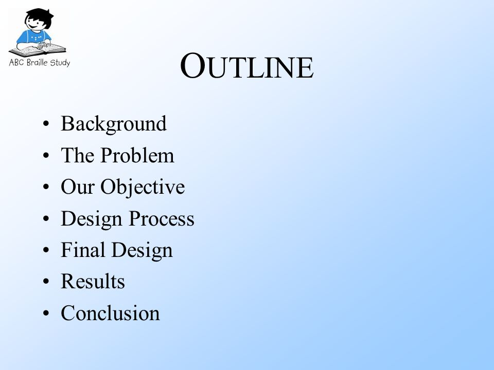 O UTLINE Background The Problem Our Objective Design Process Final Design Results Conclusion