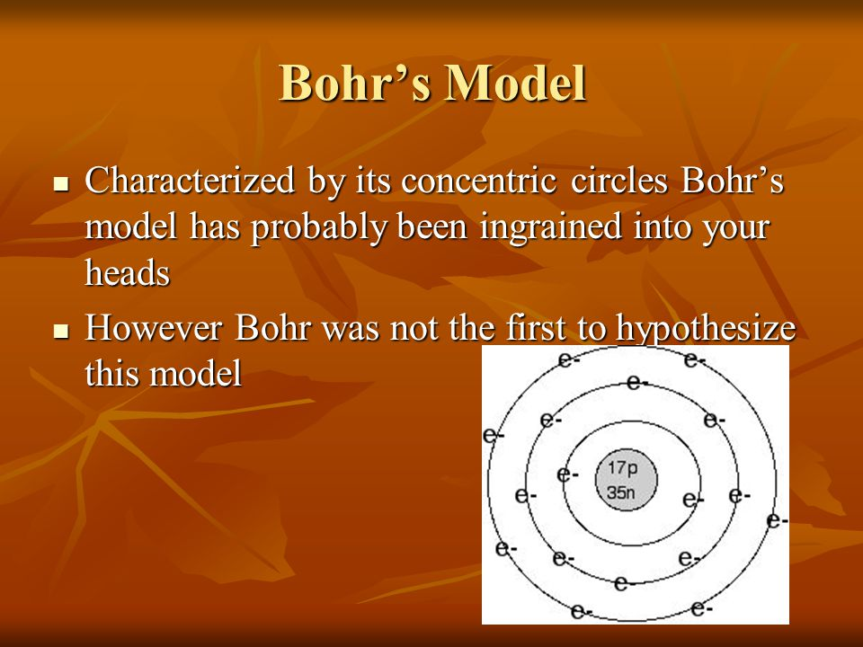 Bohr's Model Characterized by its concentric circles Bohr's model has probably been ingrained into your heads Characterized by its concentric circles
