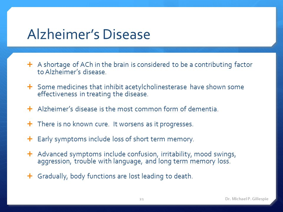 Alzheimer's Disease  A shortage of ACh in the brain is considered to be a contributing factor to Alzheimer's disease.  Some medicines that inhibit a