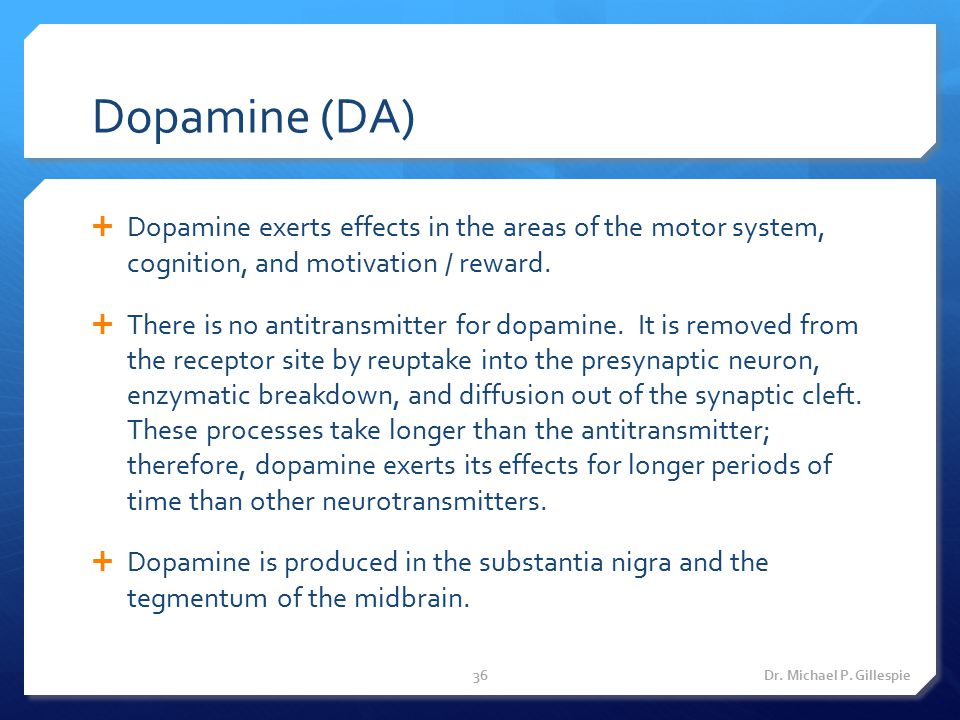 Dopamine (DA)  Dopamine exerts effects in the areas of the motor system, cognition, and motivation / reward.  There is no antitransmitter for dopami