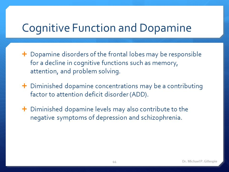Cognitive Function and Dopamine  Dopamine disorders of the frontal lobes may be responsible for a decline in cognitive functions such as memory, atte