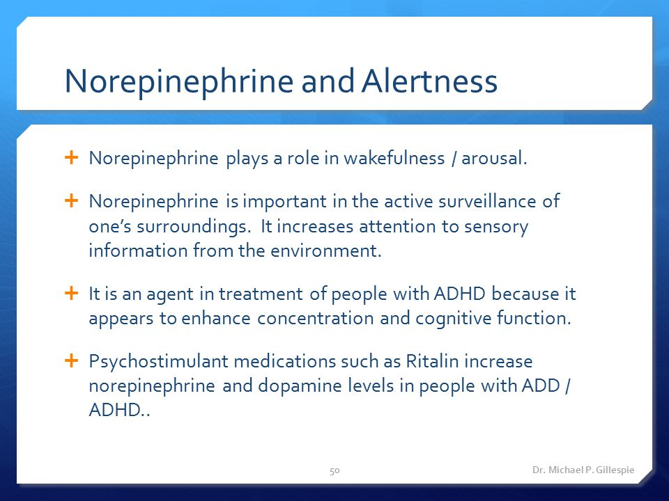Norepinephrine and Alertness  Norepinephrine plays a role in wakefulness / arousal.  Norepinephrine is important in the active surveillance of one's