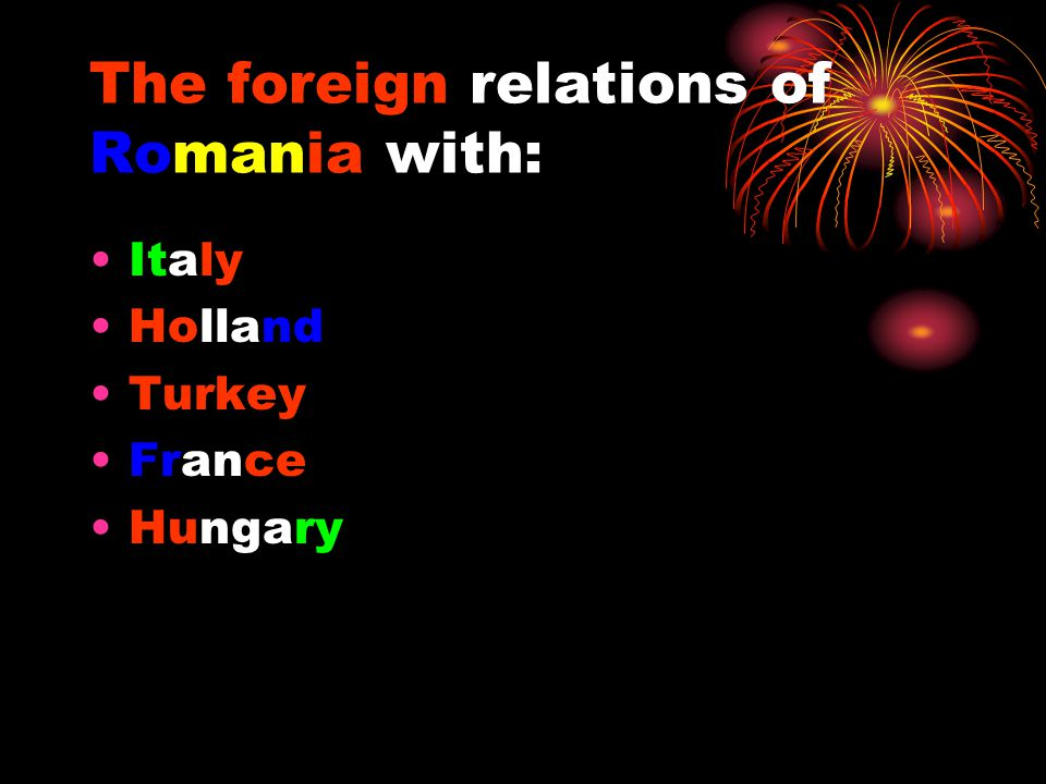 The foreign relations of Romania with: Italy Holland Turkey France Hungary