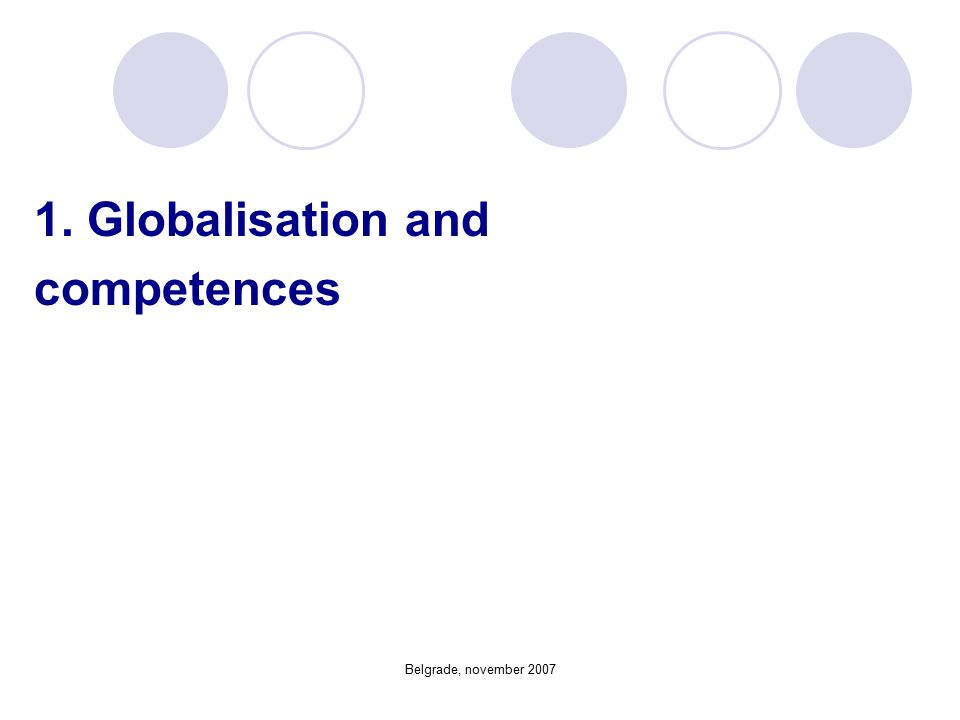 Belgrade, november 2007 1. Globalisation and competences