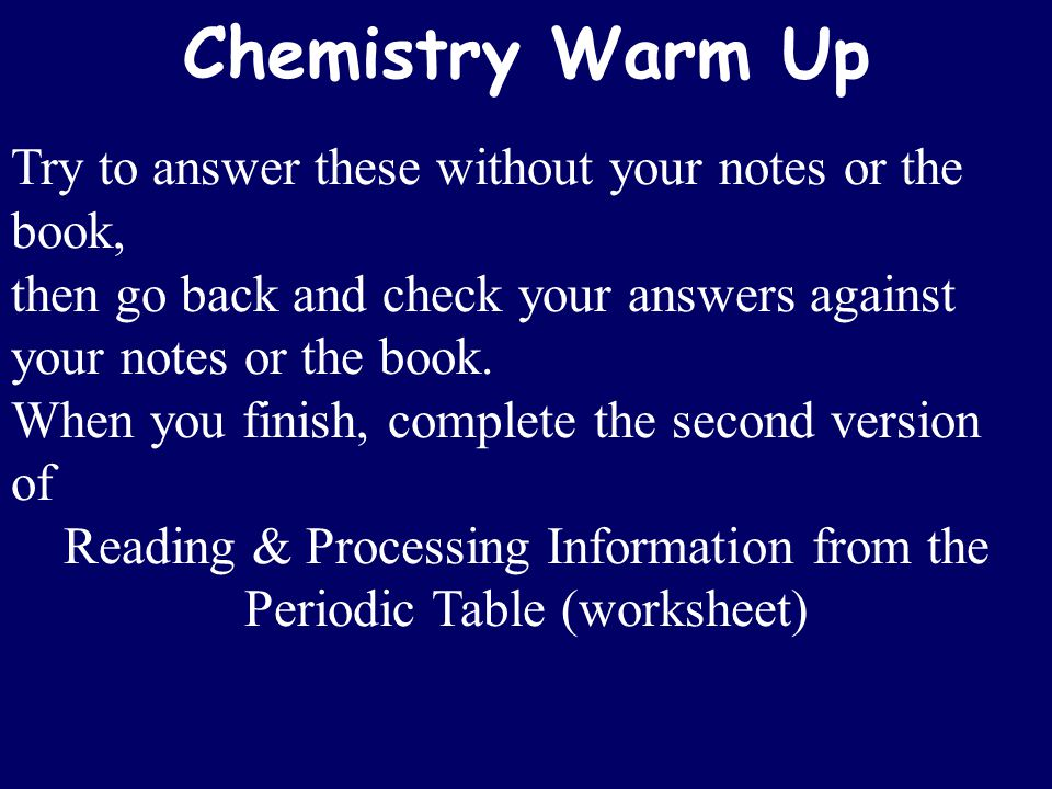 Chemistry Warm Up Try to answer these without your notes or the book, then go back and check your answers against your notes or the book.