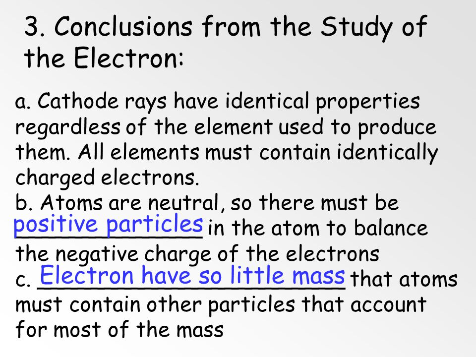 2. Mass of the Electron a. 1916 – _____________ determines the _____ of the electron: 1/1840 the mass of a hydrogen atom; has one unit of negative cha