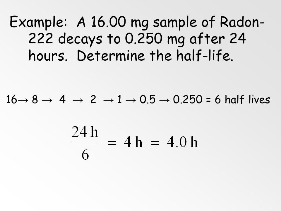 Example: How much of a 500. g sample of Uranium-235 would be left after five half-lives? (n = # of half-lives) M i = 500 g n = 5 M f = ? m f = m i (½)
