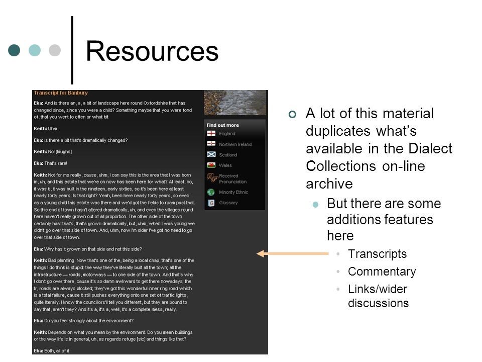 41 Resources A lot of this material duplicates what's available in the Dialect Collections on-line archive But there are some additions features here Transcripts Commentary Links/wider discussions