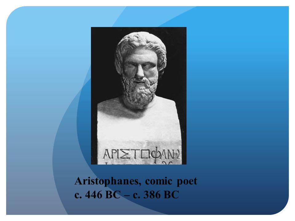 Aristophanes, comic poet c. 446 BC – c. 386 BC