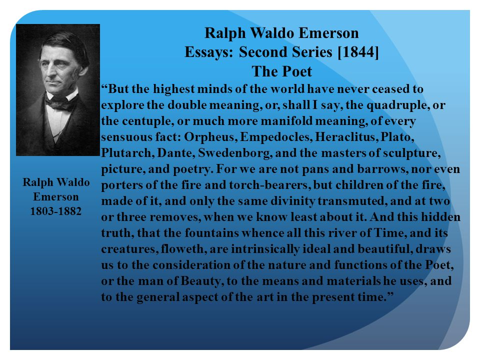 """Ralph Waldo Emerson Essays: Second Series [1844] The Poet """"But the highest minds of the world have never ceased to explore the double meaning, or, sha"""
