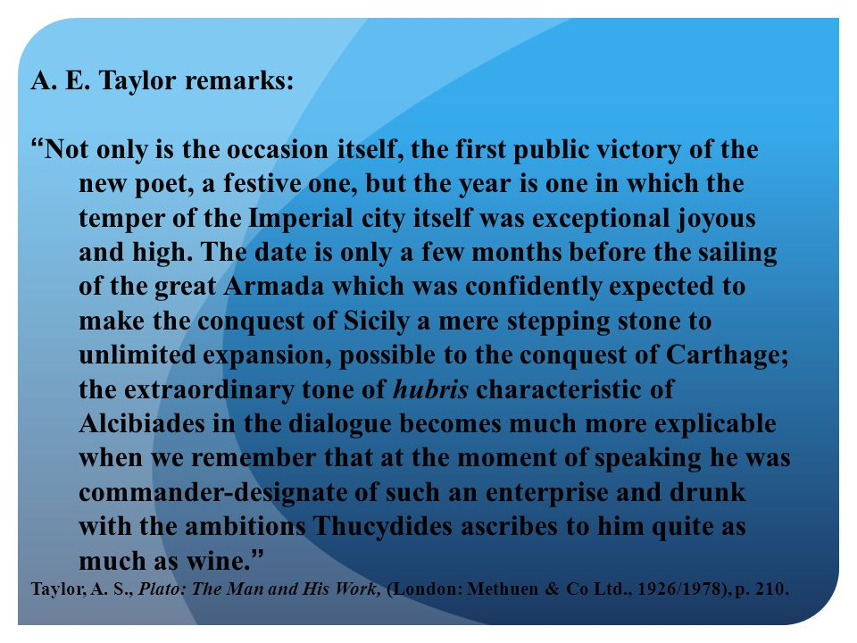 """A. E. Taylor remarks: """"Not only is the occasion itself, the first public victory of the new poet, a festive one, but the year is one in which the temp"""