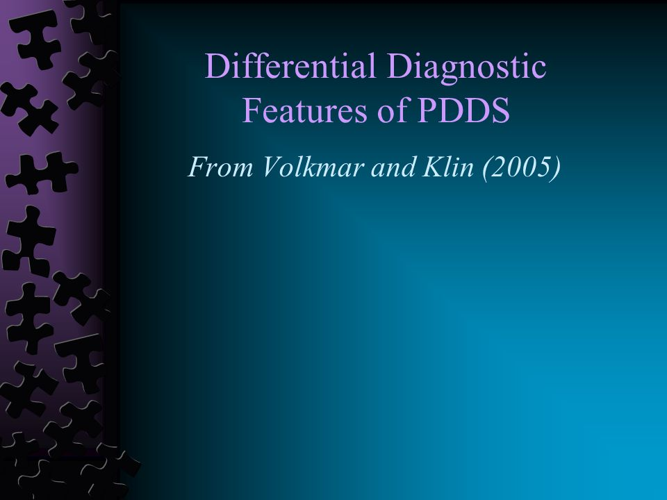 Differential Diagnostic Features of PDDS From Volkmar and Klin (2005)