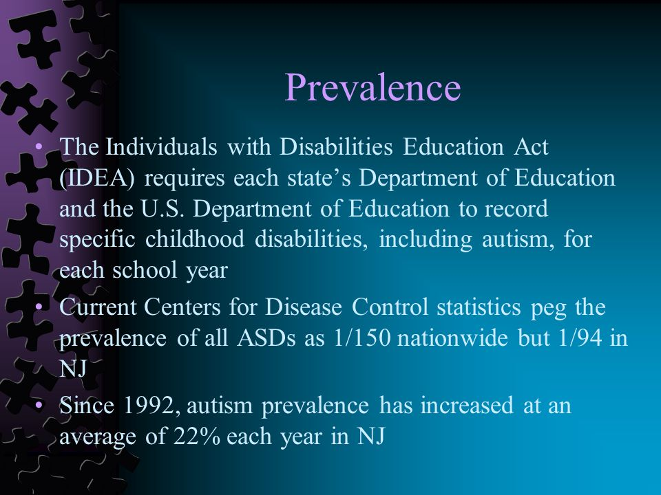 Prevalence The Individuals with Disabilities Education Act (IDEA) requires each state's Department of Education and the U.S.