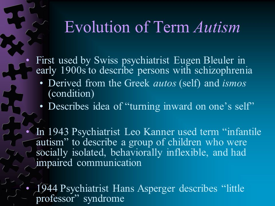 Evolution of Term Autism 1967, Bruno Bettelheim's The Empty Fortress published 1968 DSM-II (Diagnostic and Statistical Manual of Mental Disorders) lists autism as type of childhood schizophrenia 1980 DSM-III places autism within Pervasive Developmental Disorders 2000 DSM-IV-TR is current classification system we will be talking about