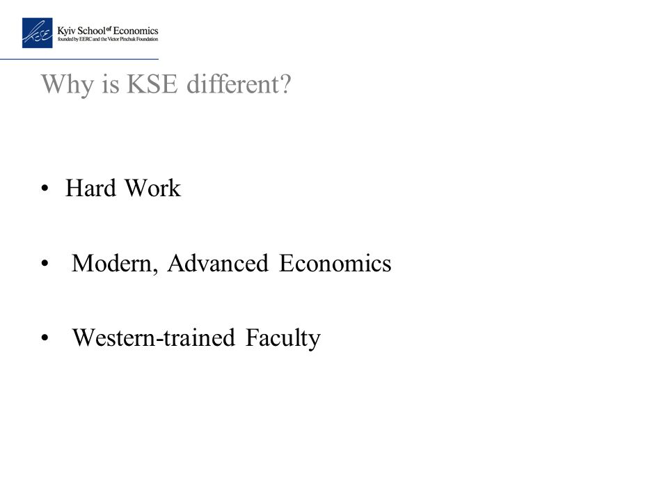 Why is KSE different? Hard Work Modern, Advanced Economics Western-trained Faculty
