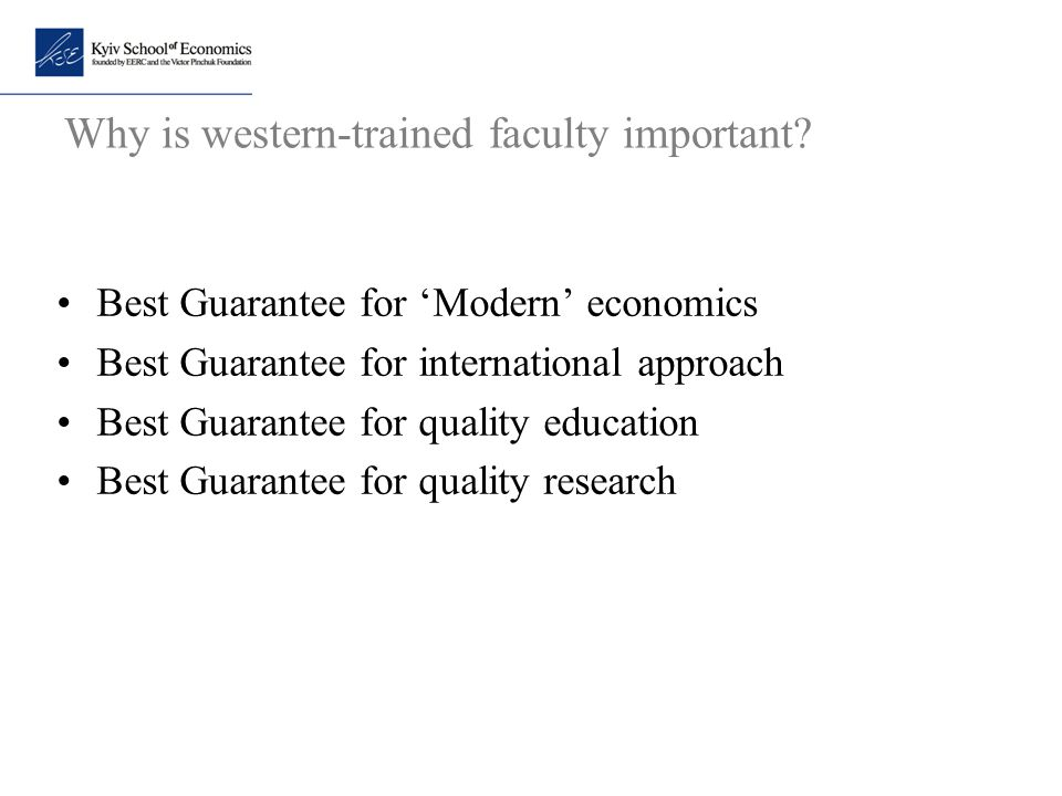 Why is western-trained faculty important? Best Guarantee for 'Modern' economics Best Guarantee for international approach Best Guarantee for quality e
