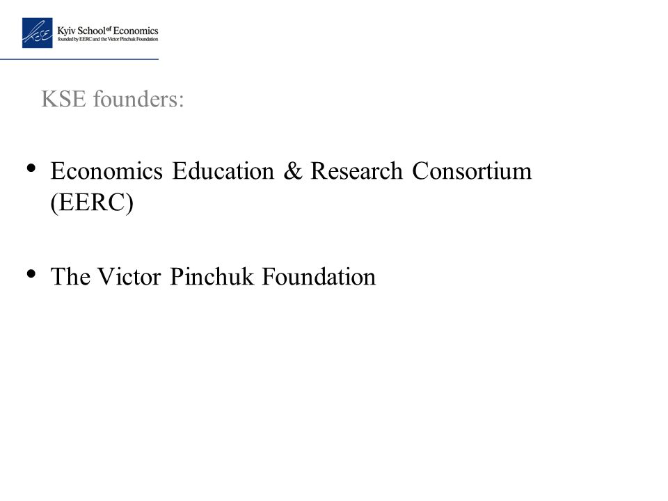 KSE founders: Economics Education & Research Consortium (EERC) The Victor Pinchuk Foundation