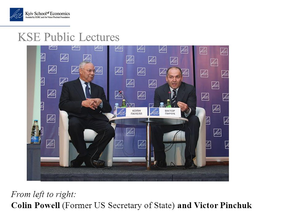 KSE Public Lectures From left to right: Colin Powell (Former US Secretary of State) and Victor Pinchuk