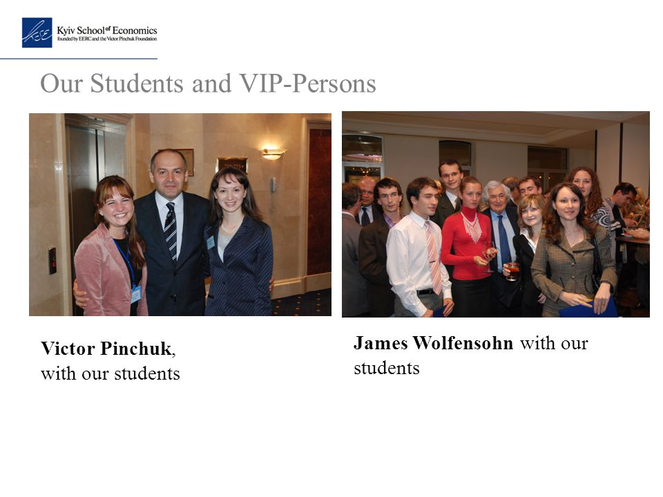 Our Students and VIP-Persons Victor Pinchuk, with our students James Wolfensohn with our students