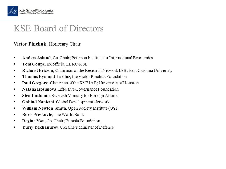 KSE Board of Directors Victor Pinchuk, Honorary Chair Anders Aslund, Co-Chair; Peterson Institute for International Economics Tom Coupe, Ex officio, E