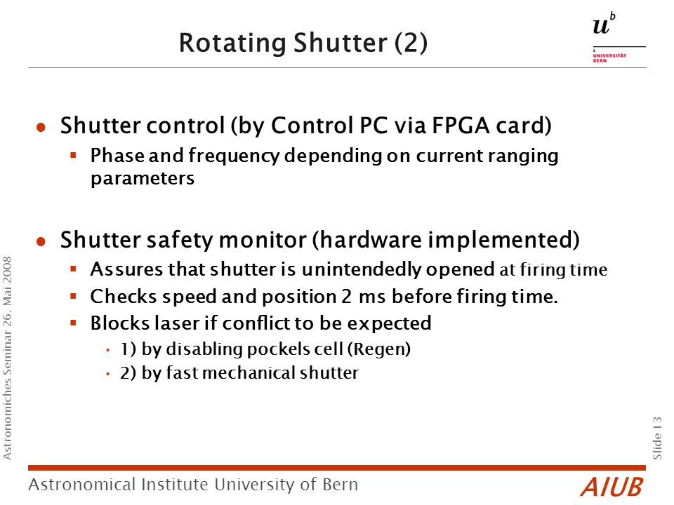 AIUB Slide 13 Astronomical Institute University of Bern Astronomiches Seminar 26. Mai 2008 Rotating Shutter (2) Shutter control (by Control PC via FPG