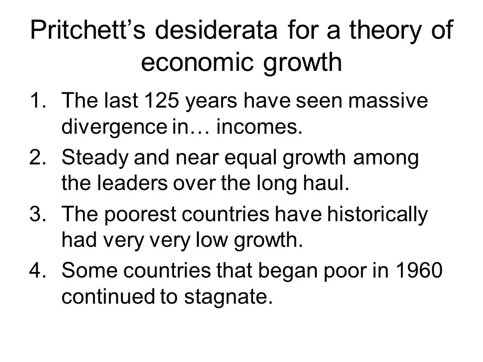 Pritchett's desiderata for a theory of economic growth 1.The last 125 years have seen massive divergence in… incomes.