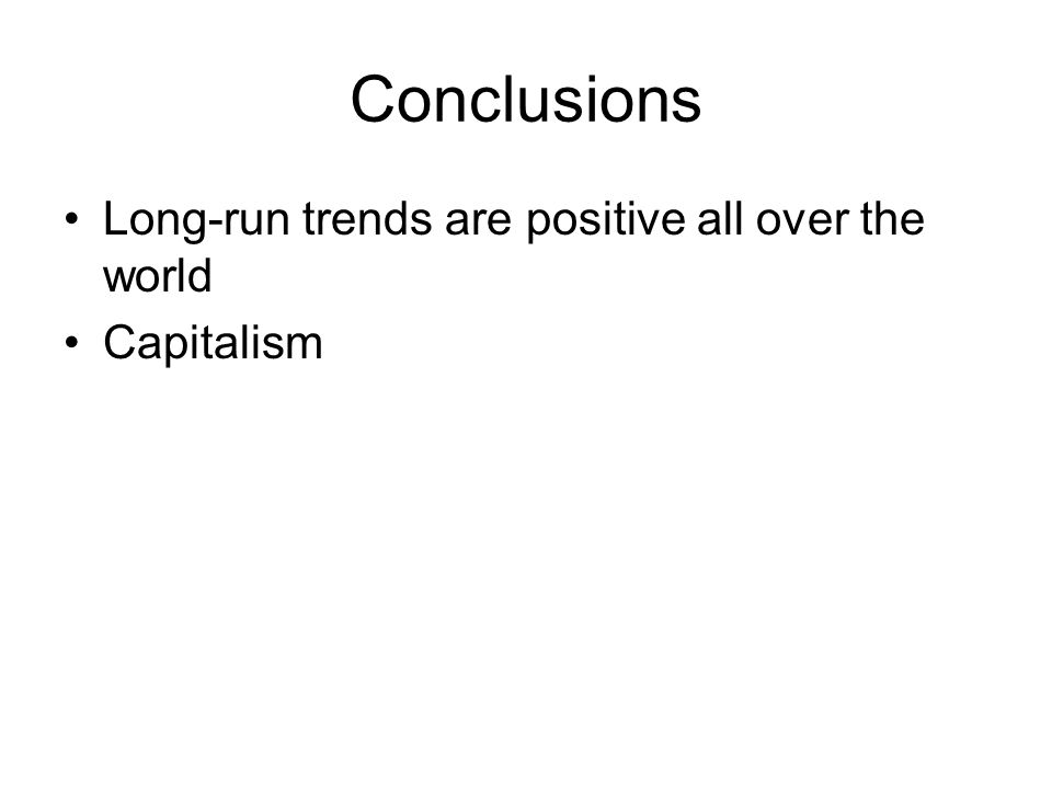 Conclusions Long-run trends are positive all over the world Capitalism