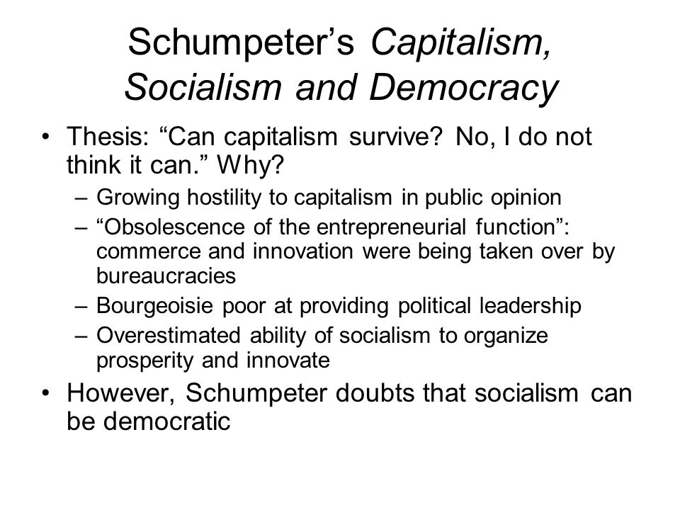 Schumpeter's Capitalism, Socialism and Democracy Thesis: Can capitalism survive.