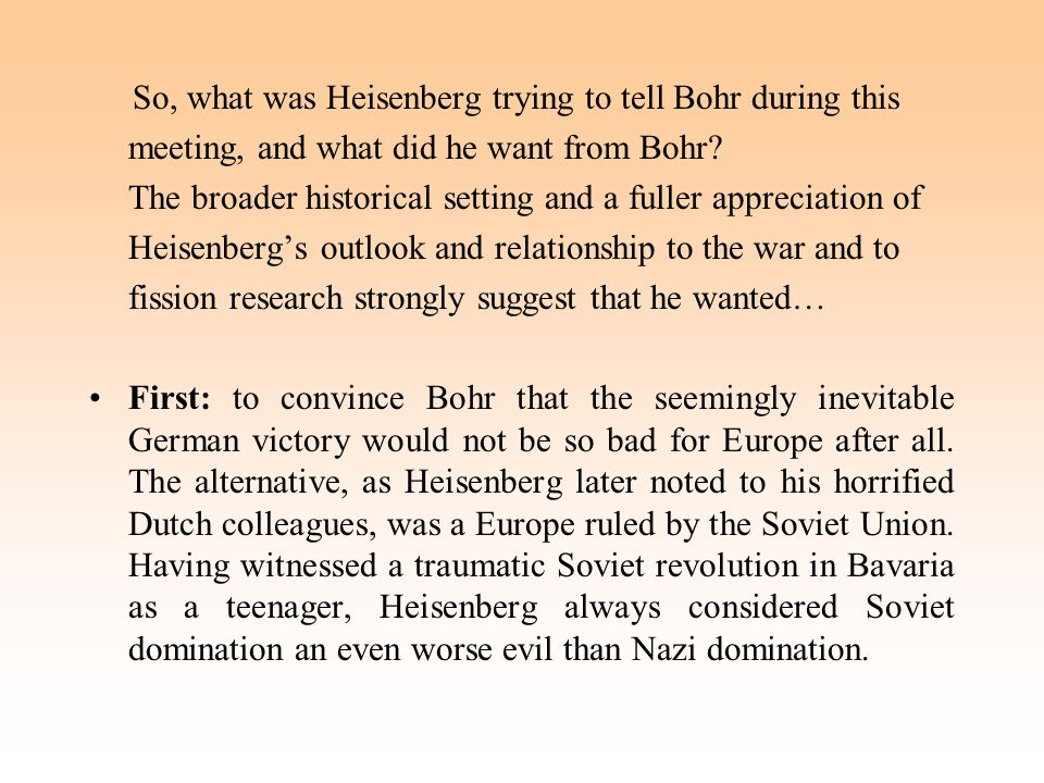 So, what was Heisenberg trying to tell Bohr during this meeting, and what did he want from Bohr.