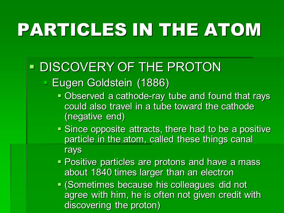 PARTICLES IN THE ATOM  DISCOVERY OF THE NEUTRON  James Chadwick (1932)  Found high energy particles with no charge and roughly the same mass as a proton (neutron is slightly larger)  Neutron has no charge