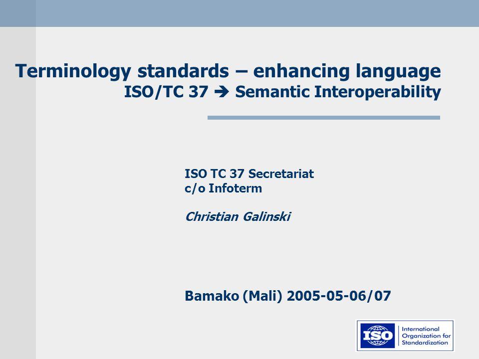 ISO/TC 37 – Bamako 2005-06/07 Semantic interoperability standards Content-related requirements Workflow methodology Metadata Metadata repositories Data modelling principles and requirements Micro data models Metamodels Content repositories Federation of repositories …