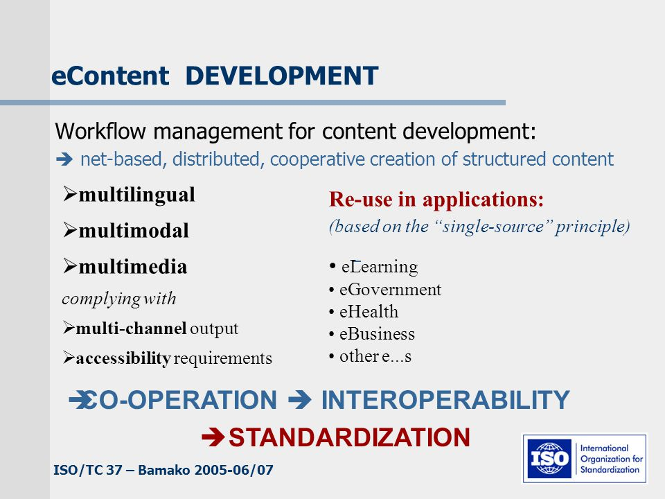ISO/TC 37 – Bamako 2005-06/07 ISO/TC 37/SC 4 (2) The following standards are under preparation: ISO/AWI 21829Terminology for language resources ISO/CD 24610-1Language resource management – Feature structures – Part 1: Feature structure representation ISO/WD 24611Language resource management – Morphosyntactic annotation framework ISO/WD 24612Language Resource Management – Linguistic Annotation Framework ISO/WD 24613Language resource management – Lexical markup framework ISO/AWI 24614-1Word segmentation of written texts for mono-lingual and multi-lingual information processing – Part 1: General principles and methods ISO/AWI 24614-2Word segmentation of written texts for mono-lingual and multi-lingual information processing – Part 2: Word segmentation for Chinese, Japanese and Korean ISO/NP 24614-3 Word segmentation of written texts for mono- lingual and multi-lingual information processing – Part 3: Word segmentation for other languages