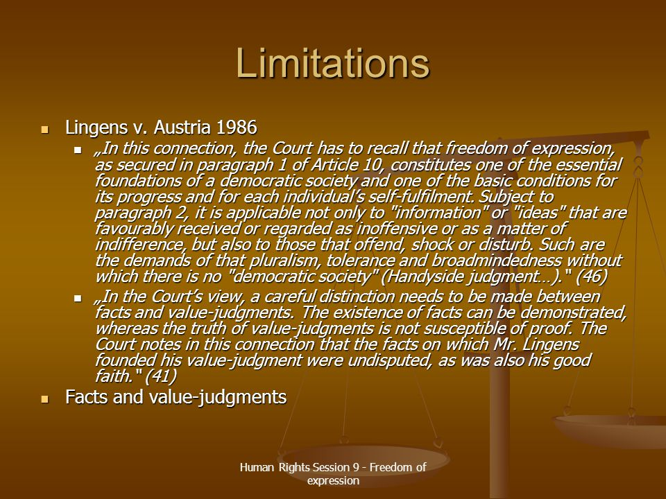 "Human Rights Session 9 - Freedom of expression Limitations Lingens v. Austria 1986 Lingens v. Austria 1986 ""In this connection, the Court has to recal"