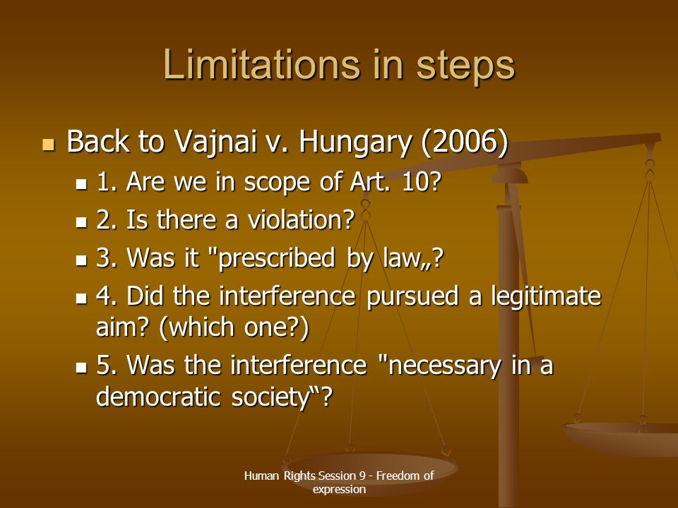 Human Rights Session 9 - Freedom of expression Limitations in steps Back to Vajnai v. Hungary (2006) Back to Vajnai v. Hungary (2006) 1. Are we in sco