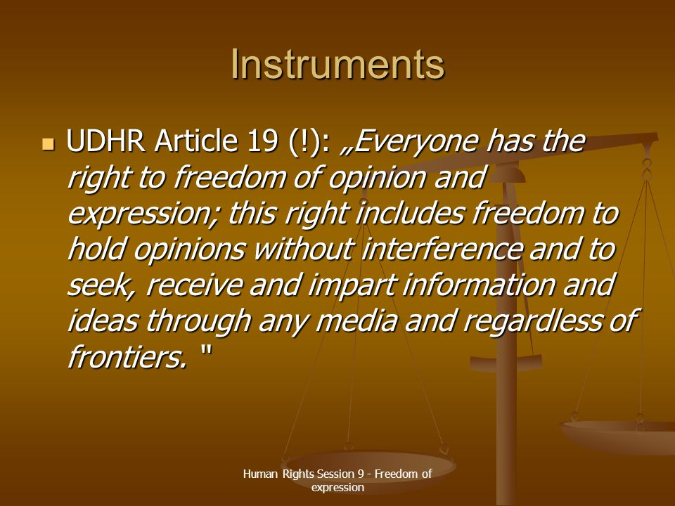 "Human Rights Session 9 - Freedom of expression Instruments UDHR Article 19 (!): ""Everyone has the right to freedom of opinion and expression; this rig"