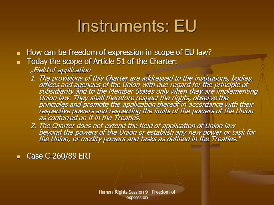 Human Rights Session 9 - Freedom of expression Instruments: EU Case C-260/89 ERT [1991] ECR I-2925: Case C-260/89 ERT [1991] ECR I-2925: ERT, a Greek radio station and television company, enjoyed exclusive broadcasting rights under a Greek statute.