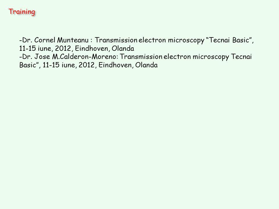 "Training -Dr. Cornel Munteanu : Transmission electron microscopy ""Tecnai Basic"", 11-15 iune, 2012, Eindhoven, Olanda -Dr. Jose M.Calderon-Moreno: Tran"