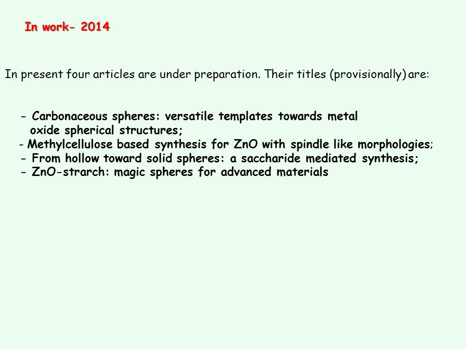 In work- 2014 In present four articles are under preparation. Their titles (provisionally) are: - Carbonaceous spheres: versatile templates towards me