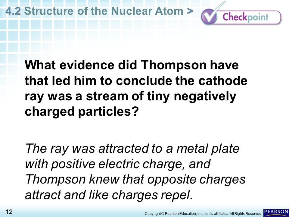 4.2 > 4.2 Structure of the Nuclear Atom > 12 Copyright © Pearson Education, Inc., or its affiliates. All Rights Reserved. What evidence did Thompson h