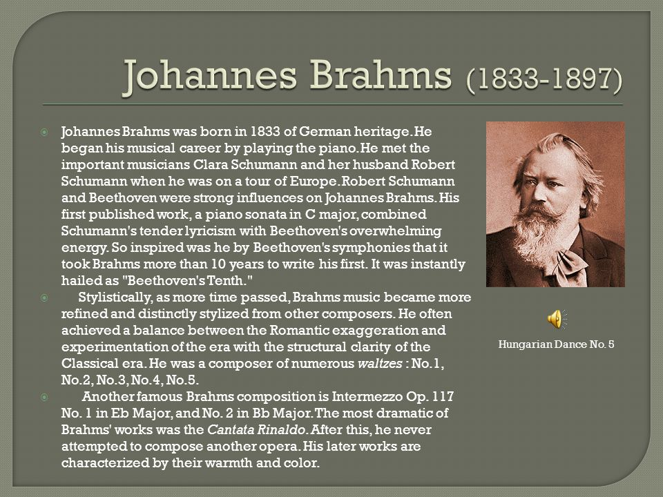  Johannes Brahms was born in 1833 of German heritage.