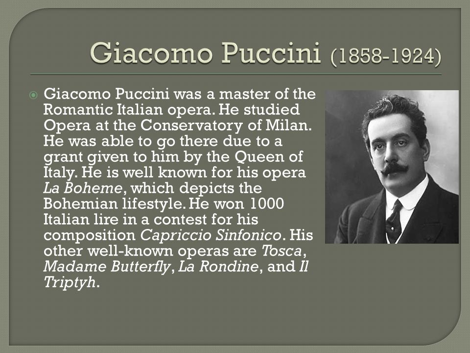  Giacomo Puccini was a master of the Romantic Italian opera.