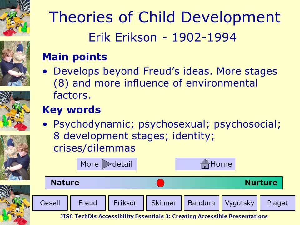 Theories of Child Development JISC TechDis Accessibility Essentials 3: Creating Accessible Presentations More on Vygotsky Lev Vygotski was a Russian psychologist who died prematurely.